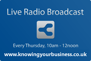 Knowing Your Business show is broadcast every Thursday from 10am until 12 Noon