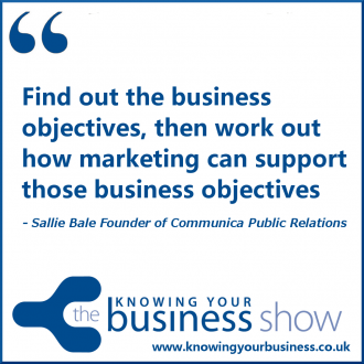 Find out the business objectives, then work out how marketing can support those business objectives