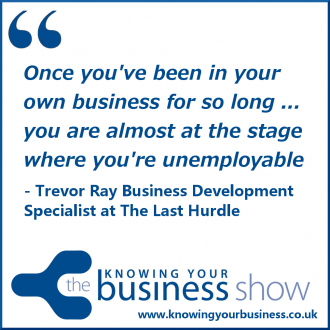 Once you've been in your own business for so long ... you are almost at the stage where you're unemployable